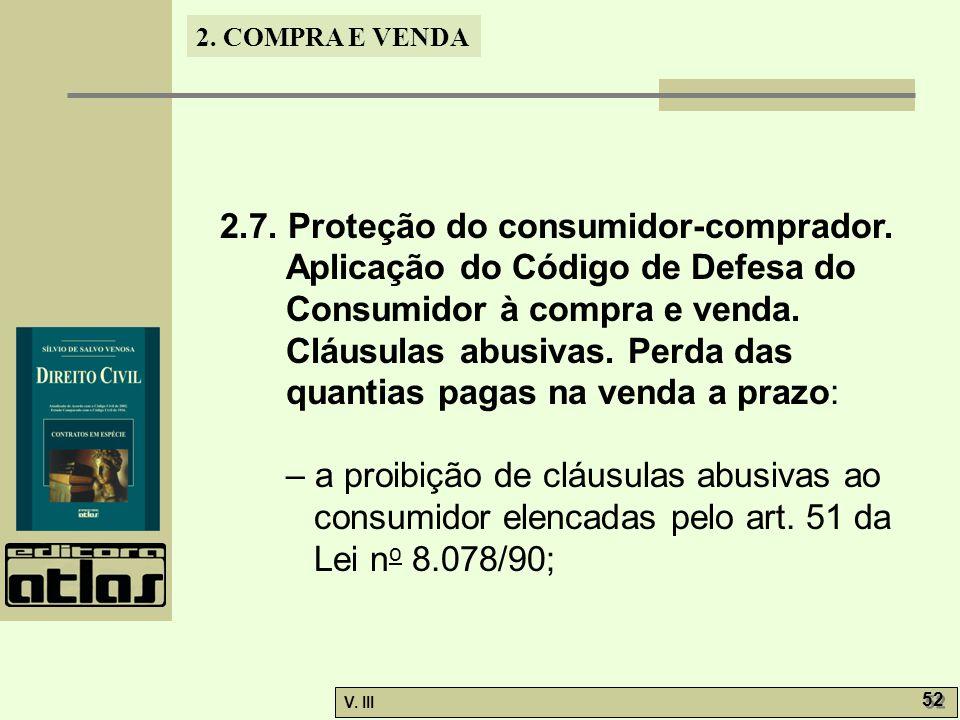2. COMPRA E VENDA V. III 52 2.7. Proteção do consumidor-comprador. Aplicação do Código de Defesa do Consumidor à compra e venda. Cláusulas abusivas. P