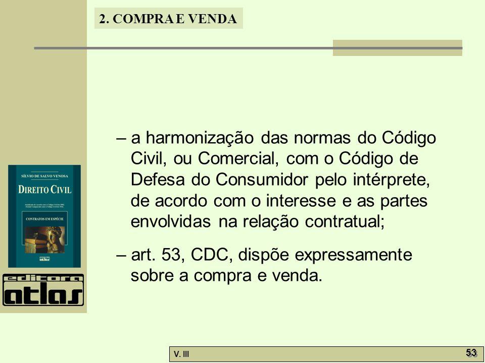 2. COMPRA E VENDA V. III 53 – a harmonização das normas do Código Civil, ou Comercial, com o Código de Defesa do Consumidor pelo intérprete, de acordo