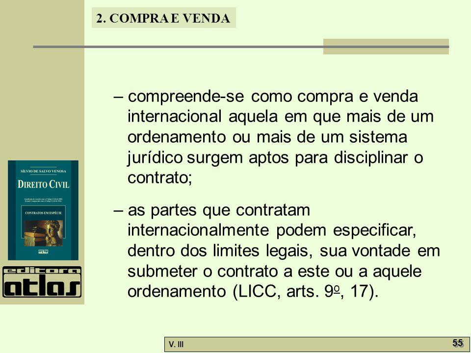 2. COMPRA E VENDA V. III 55 – compreende-se como compra e venda internacional aquela em que mais de um ordenamento ou mais de um sistema jurídico surg