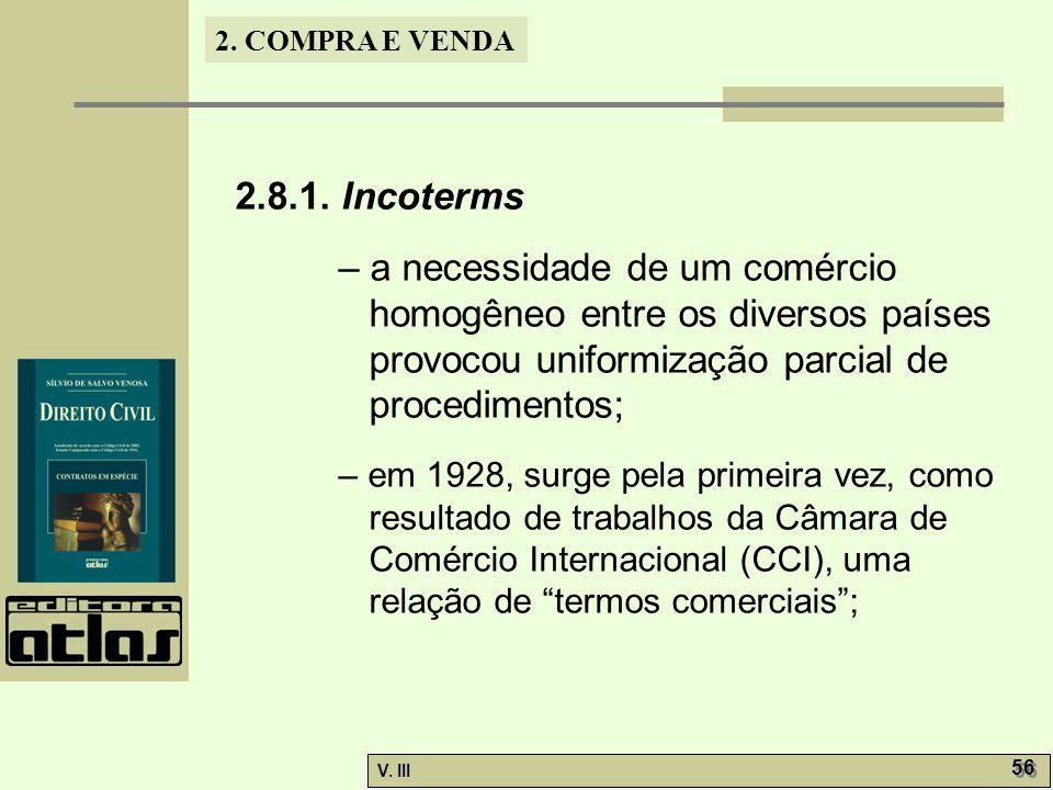 2. COMPRA E VENDA V. III 56 2.8.1. Incoterms – a necessidade de um comércio homogêneo entre os diversos países provocou uniformização parcial de proce