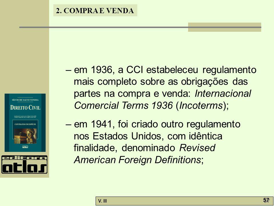 2. COMPRA E VENDA V. III 57 – em 1936, a CCI estabeleceu regulamento mais completo sobre as obrigações das partes na compra e venda: Internacional Com