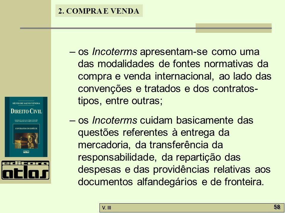 2. COMPRA E VENDA V. III 58 – os Incoterms apresentam-se como uma das modalidades de fontes normativas da compra e venda internacional, ao lado das co