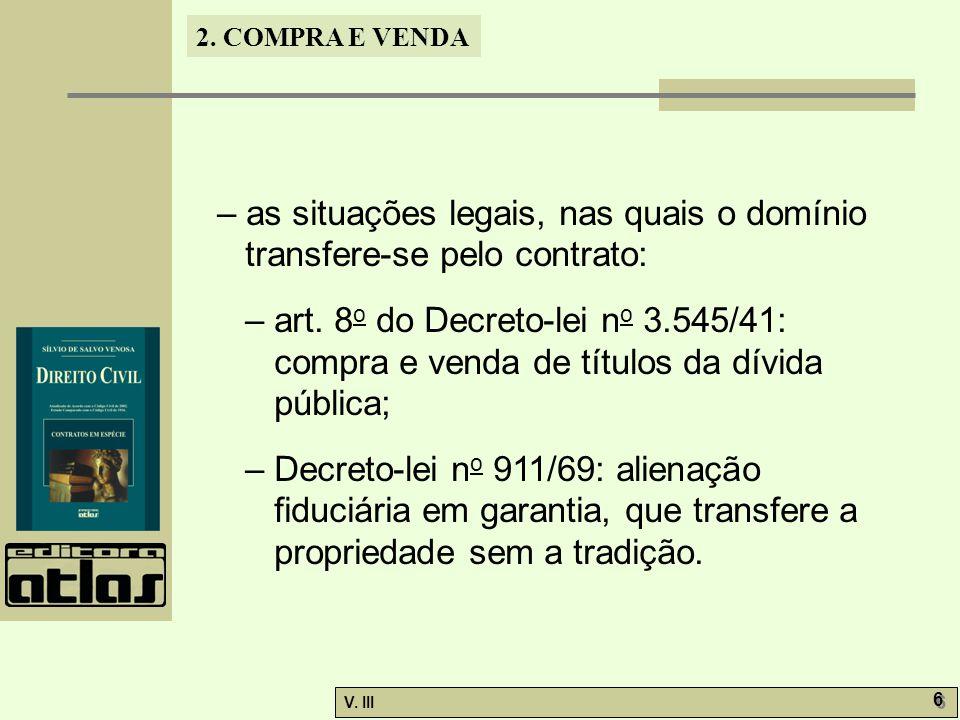 2. COMPRA E VENDA V. III 6 6 – as situações legais, nas quais o domínio transfere-se pelo contrato: – art. 8 o do Decreto-lei n o 3.545/41: compra e v