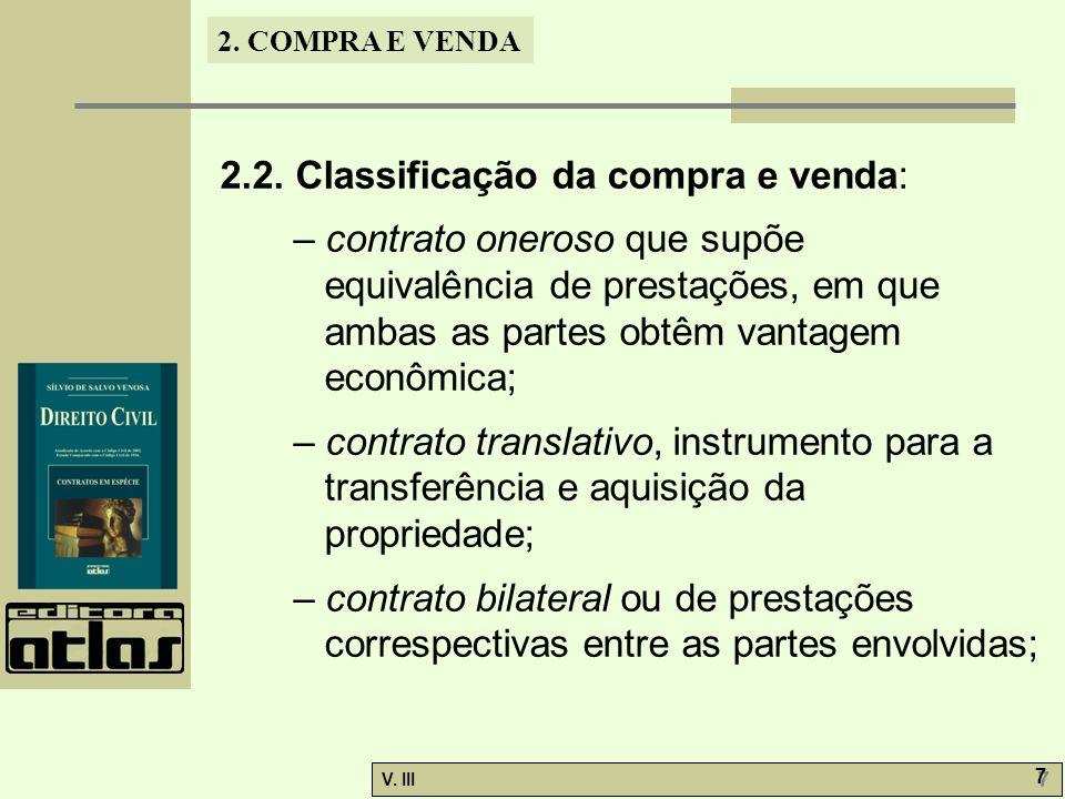 2. COMPRA E VENDA V. III 7 7 2.2. Classificação da compra e venda: – contrato oneroso que supõe equivalência de prestações, em que ambas as partes obt