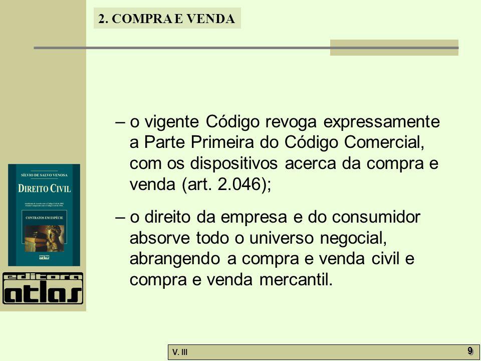 2. COMPRA E VENDA V. III 9 9 – o vigente Código revoga expressamente a Parte Primeira do Código Comercial, com os dispositivos acerca da compra e vend