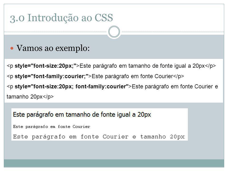 3.0 Introdução ao CSS Vamos ao exemplo: Este parágrafo em tamanho de fonte igual a 20px Este parágrafo em fonte Courier Este parágrafo em fonte Courie