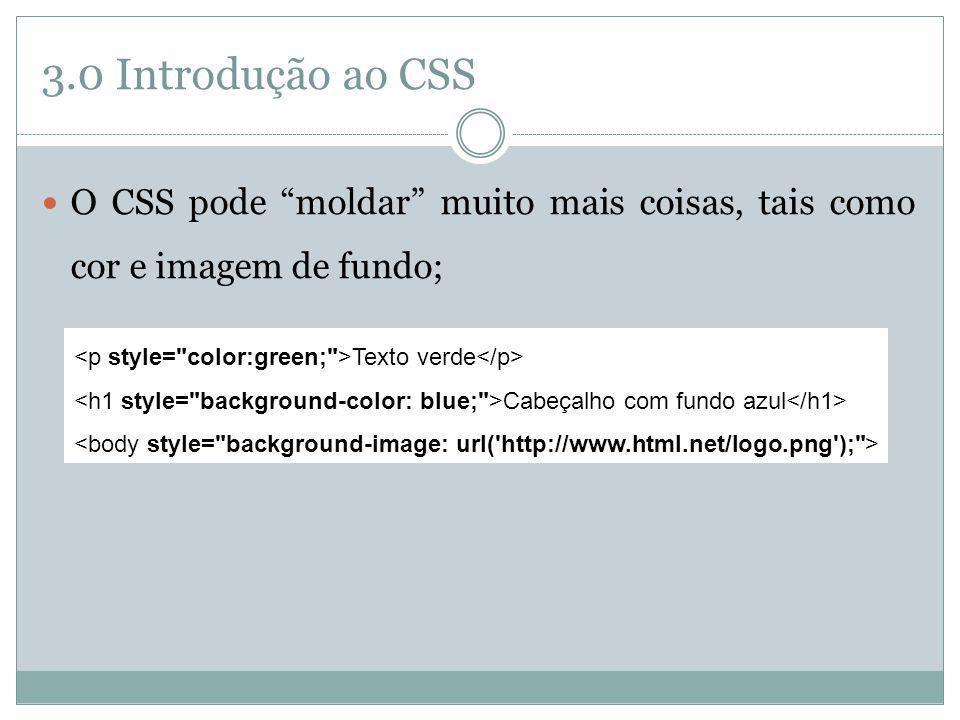 3.0 Introdução ao CSS O CSS pode moldar muito mais coisas, tais como cor e imagem de fundo; Texto verde Cabeçalho com fundo azul