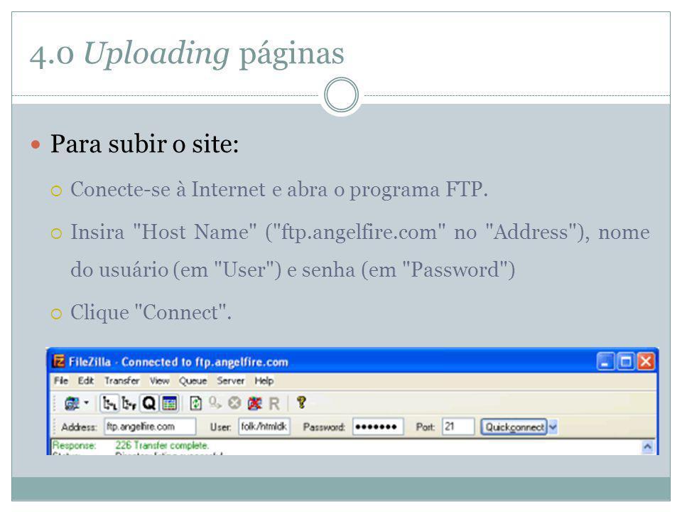 4.0 Uploading páginas Para subir o site: Conecte-se à Internet e abra o programa FTP. Insira