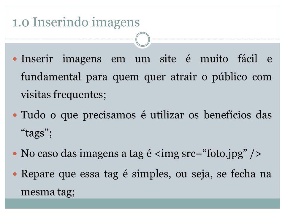 1.0 Inserindo imagens Suponhamos que temos uma imagem denominada logo_ifes.jpg Obs.: Para obter-se uma organização recomenda-se criar uma pasta chamada img e colocar todas as imagens do site dentro dela.