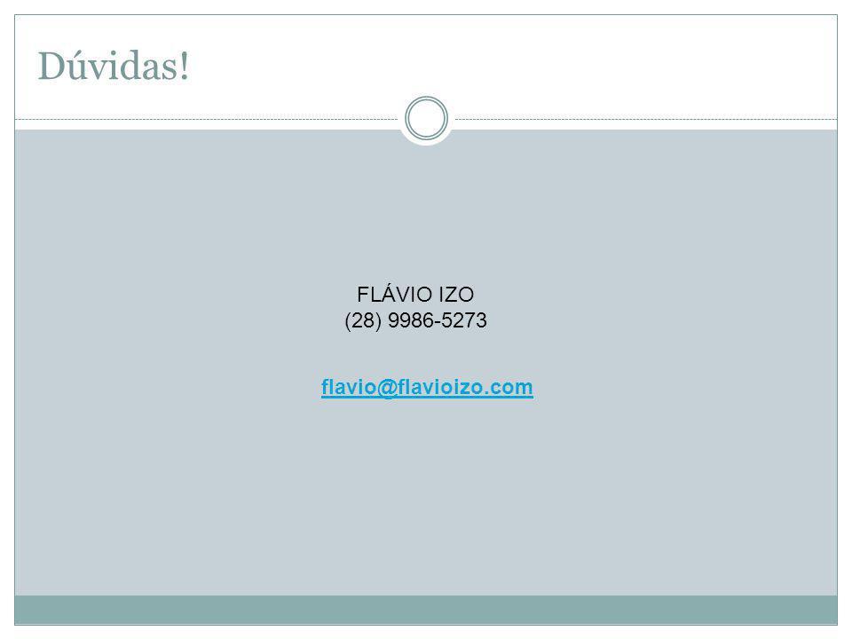 Dúvidas! flavio@flavioizo.com FLÁVIO IZO (28) 9986-5273