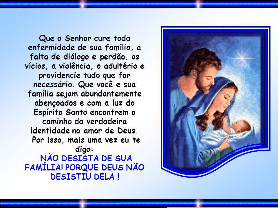 Peço hoje ao Senhor, que derrame sobre você e sua família o Espírito Santo. Que sua mente e seu coração fiquem inundados de sua presença e desfaça qua