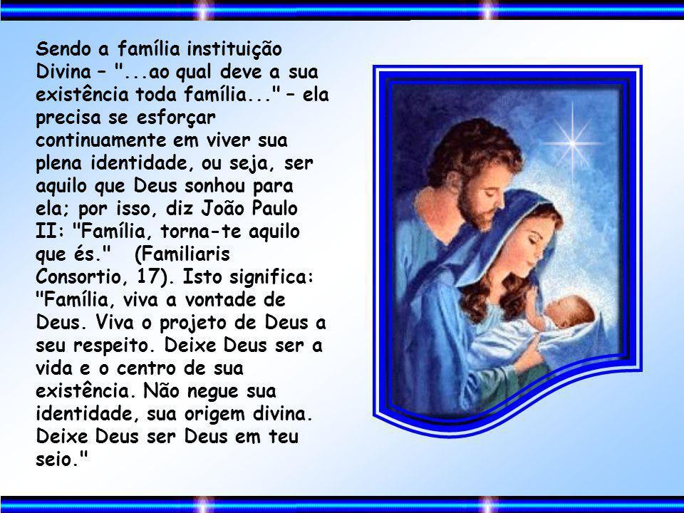 A família tem sua origem em Deus criador de todas as coisas. Portanto, sua origem é Divina. Não foi a Igreja nem o homem e muito menos a sociedade que