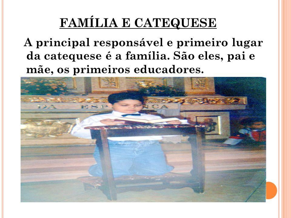 FAMÍLIA E CATEQUESE A principal responsável e primeiro lugar da catequese é a família.