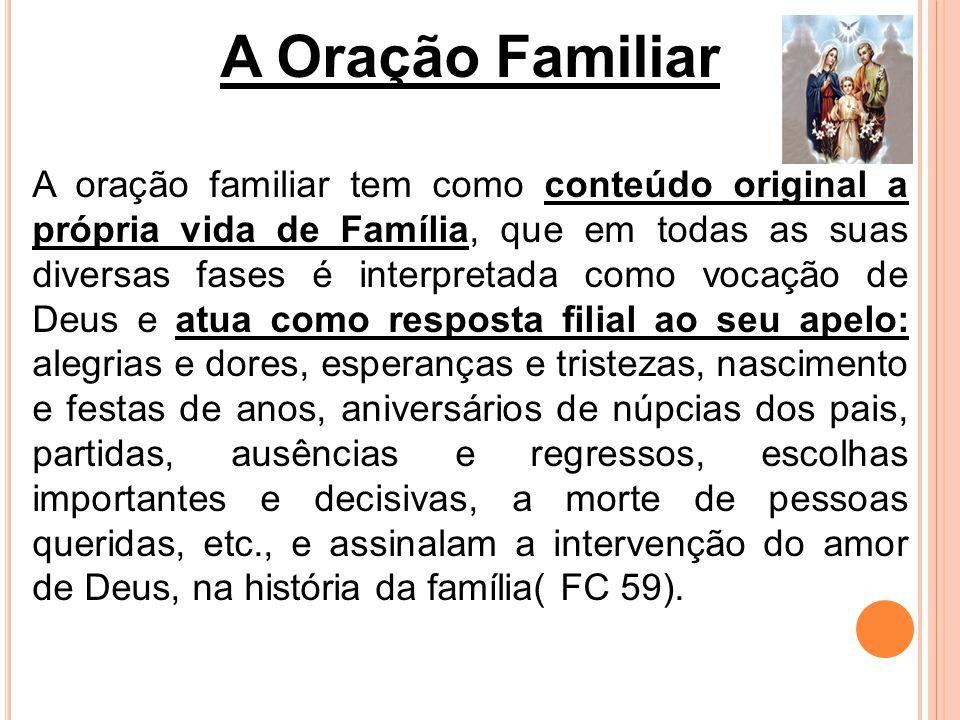A ORAÇÃO FAMILIAR Uma família cristã deve ter momentos de oração, para que todos os seus membros tomem consciência do lugar de Deus na vida da sua família.