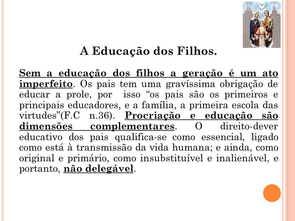 A Educação dos Filhos.Sem a educação dos filhos a geração é um ato imperfeito.
