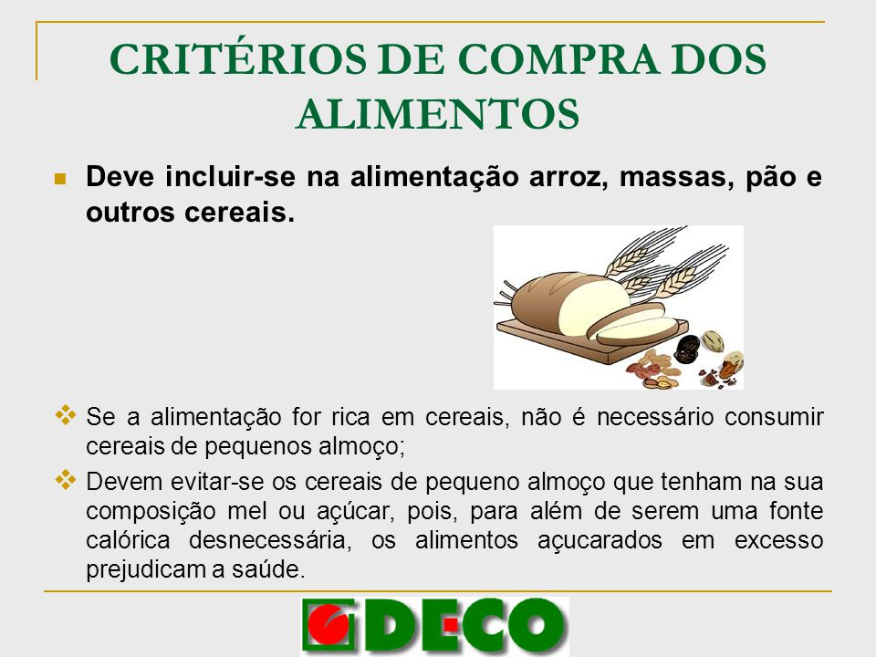 CRITÉRIOS DE COMPRA DOS ALIMENTOS Deve incluir-se na alimentação arroz, massas, pão e outros cereais. Se a alimentação for rica em cereais, não é nece