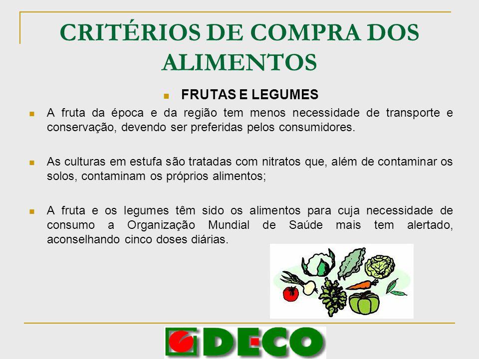 CRITÉRIOS DE COMPRA DOS ALIMENTOS FRUTAS E LEGUMES A fruta da época e da região tem menos necessidade de transporte e conservação, devendo ser preferi