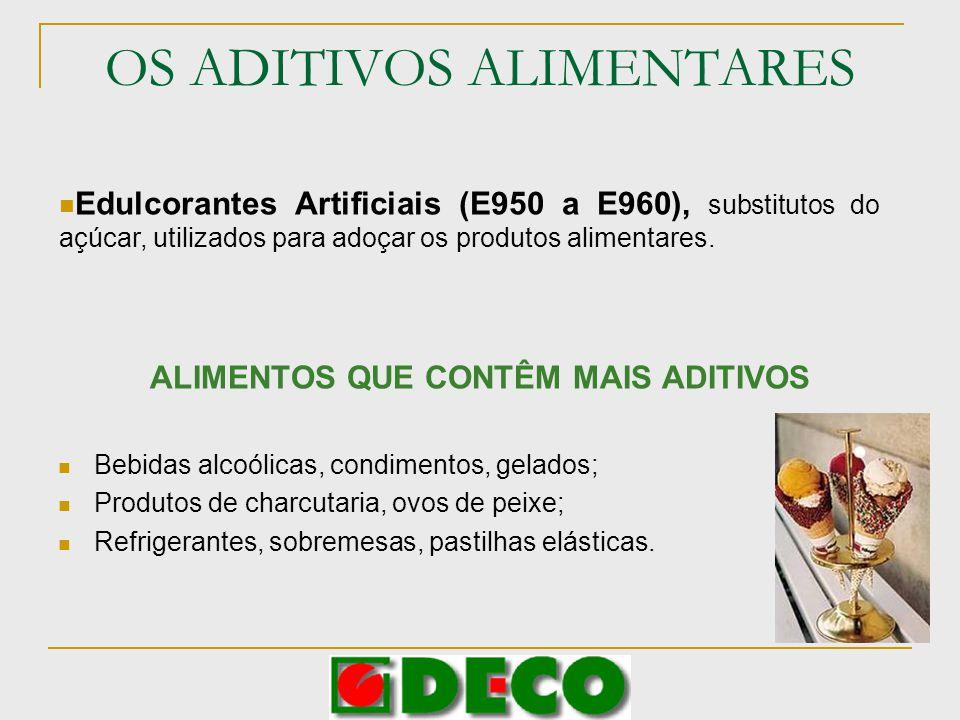 OS ADITIVOS ALIMENTARES ALIMENTOS QUE CONTÊM MAIS ADITIVOS Bebidas alcoólicas, condimentos, gelados; Produtos de charcutaria, ovos de peixe; Refrigera