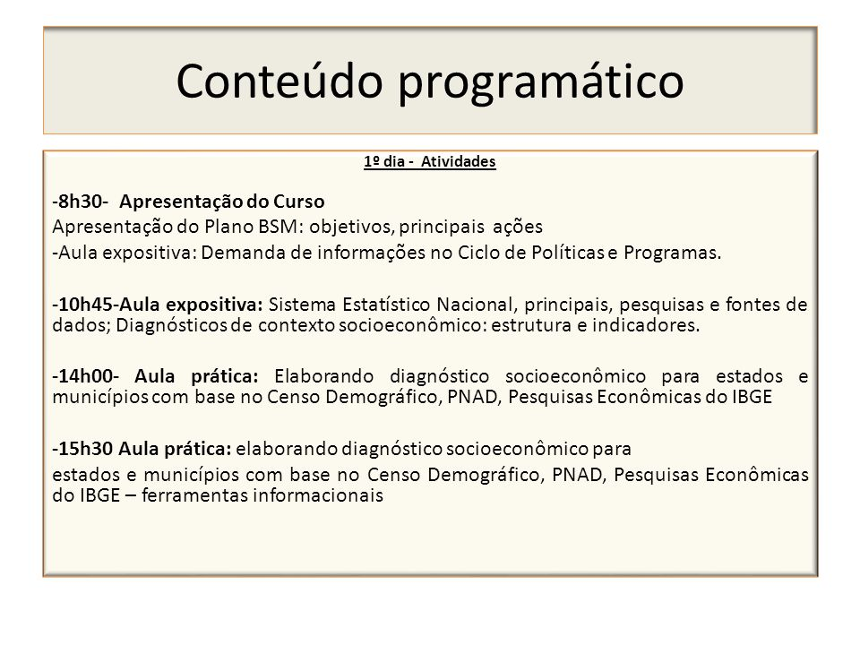 Conteúdo programático 1º dia - Atividades - 8h30- Apresentação do Curso Apresentação do Plano BSM: objetivos, principais ações -Aula expositiva: Deman