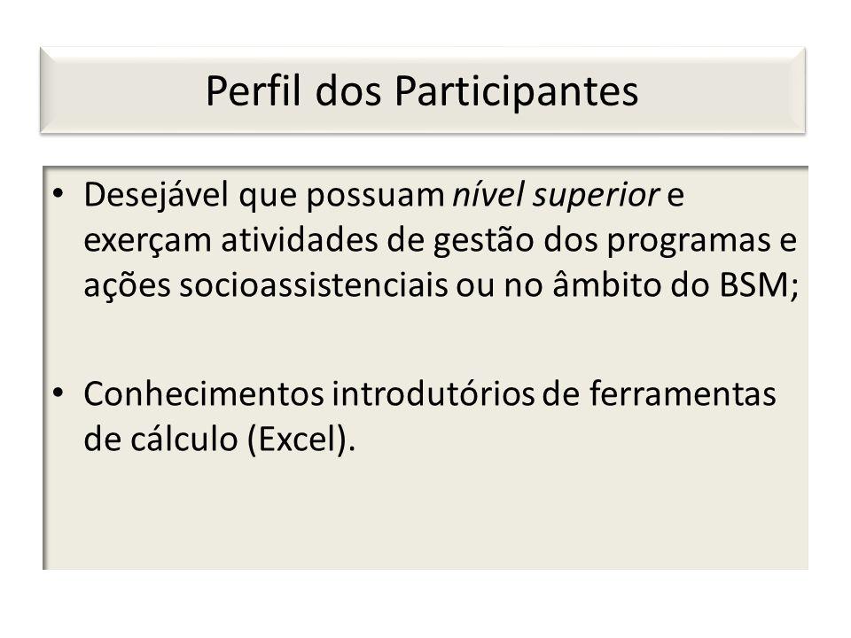 Perfil dos Participantes Desejável que possuam nível superior e exerçam atividades de gestão dos programas e ações socioassistenciais ou no âmbito do