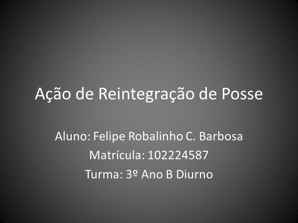 Ação de Reintegração de Posse Aluno: Felipe Robalinho C.