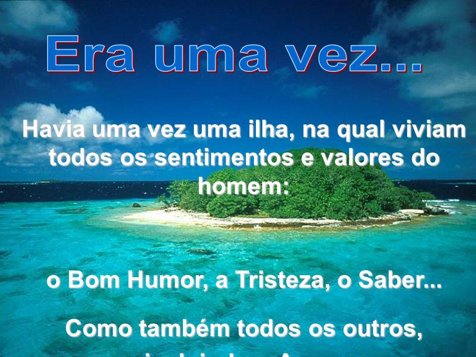 www.tonterias.com Havia uma vez uma ilha, na qual viviam todos os sentimentos e valores do homem: o Bom Humor, a Tristeza, o Saber... Como também todo