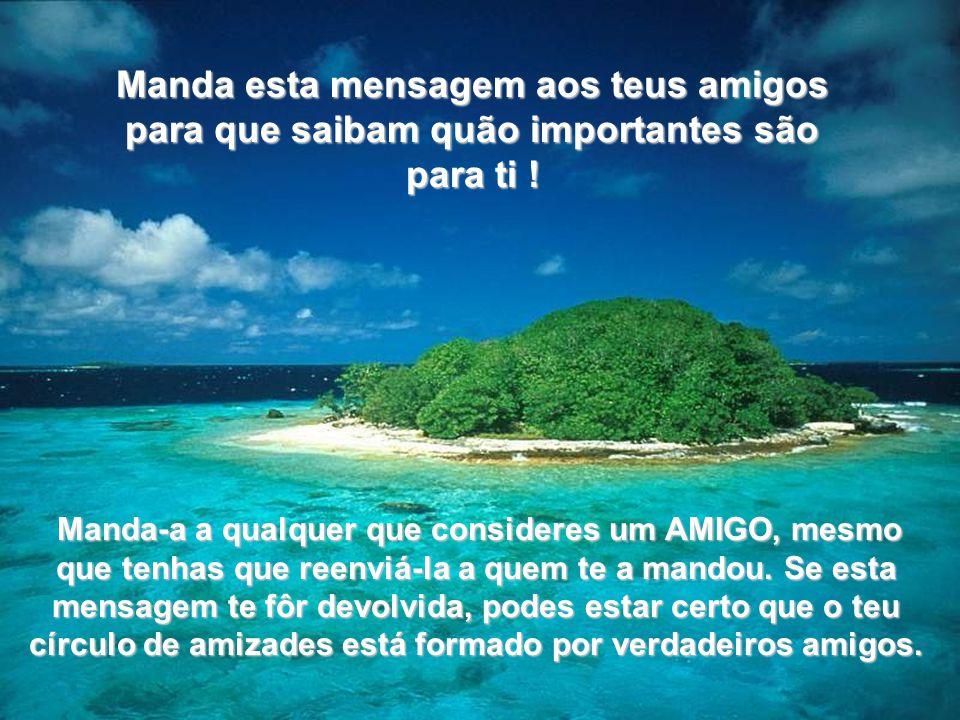 www.tonterias.com Manda-a a qualquer que consideres um AMIGO, mesmo que tenhas que reenviá-la a quem te a mandou. Se esta mensagem te fôr devolvida, p