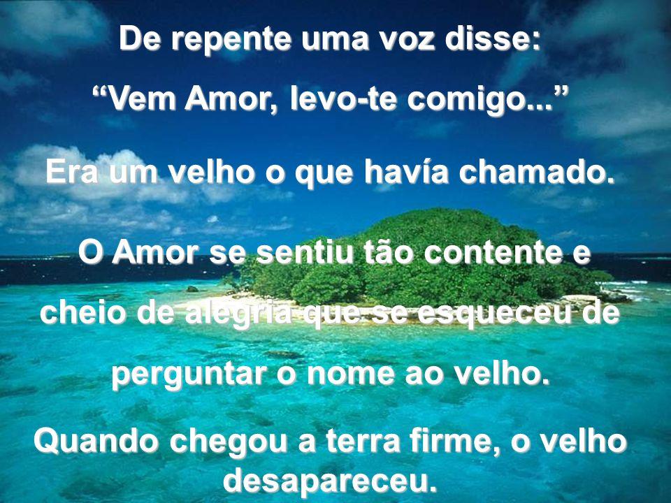 www.tonterias.com De repente uma voz disse: Vem Amor, levo-te comigo... Era um velho o que havía chamado. O Amor se sentiu tão contente e cheio de ale