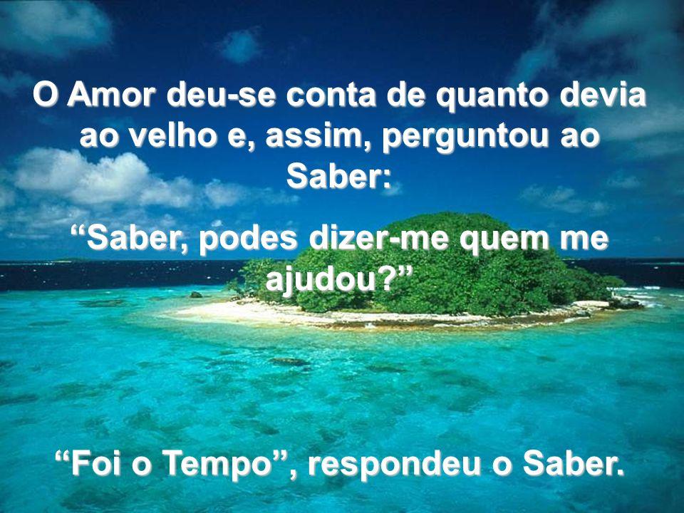 www.tonterias.com O Amor deu-se conta de quanto devia ao velho e, assim, perguntou ao Saber: Saber, podes dizer-me quem me ajudou? Foi o Tempo, respon