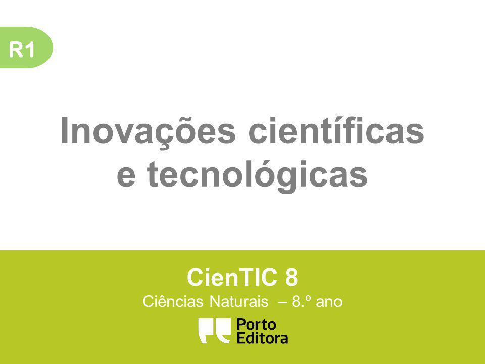 R1 Inovações científicas e tecnológicas CienTIC 8 Ciências Naturais – 8.º ano