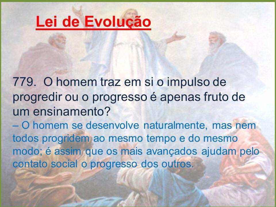 Lei de Evolução 779. O homem traz em si o impulso de progredir ou o progresso é apenas fruto de um ensinamento? – O homem se desenvolve naturalmente,