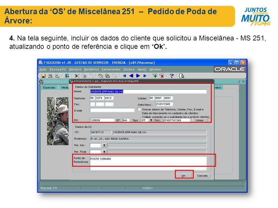 Abertura da OS de Miscelânea 251 – Pedido de Poda de Árvore: 4. Na tela seguinte, incluir os dados do cliente que solicitou a Miscelânea - MS 251, atu