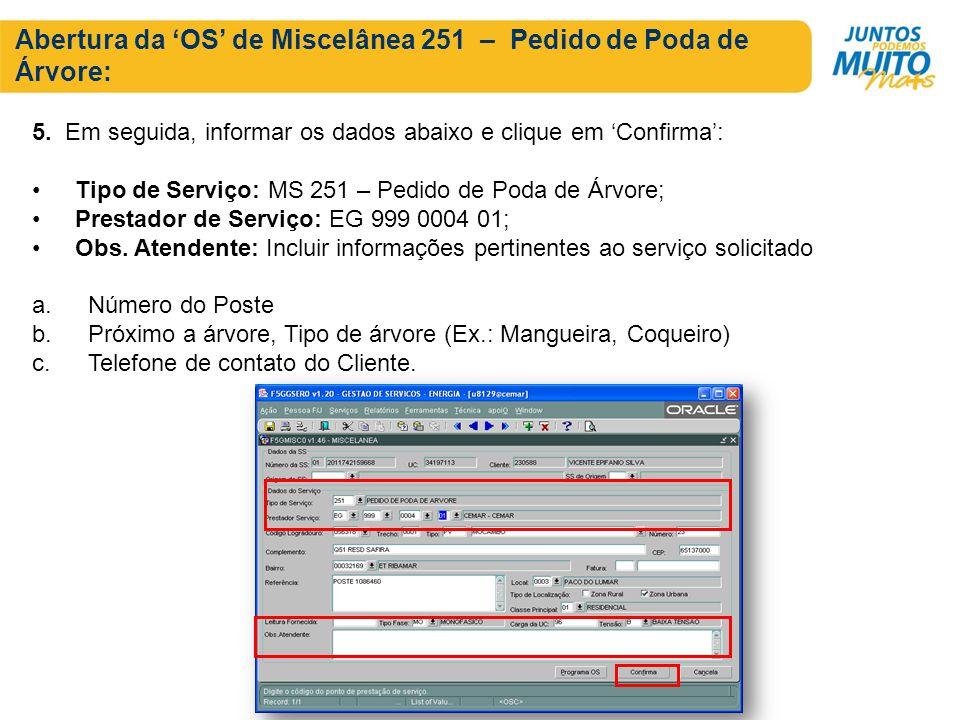 Abertura da OS de Miscelânea 251 – Pedido de Poda de Árvore: 5. Em seguida, informar os dados abaixo e clique em Confirma: Tipo de Serviço: MS 251 – P