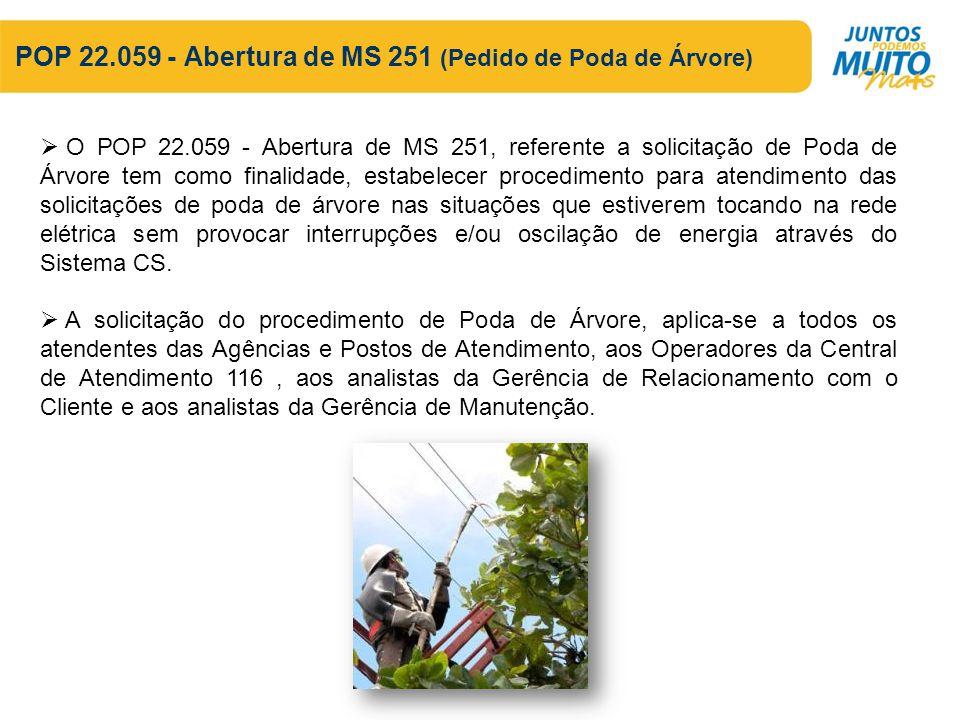 POP 22.059 - Abertura de MS 251 (Pedido de Poda de Árvore) O POP 22.059 - Abertura de MS 251, referente a solicitação de Poda de Árvore tem como final