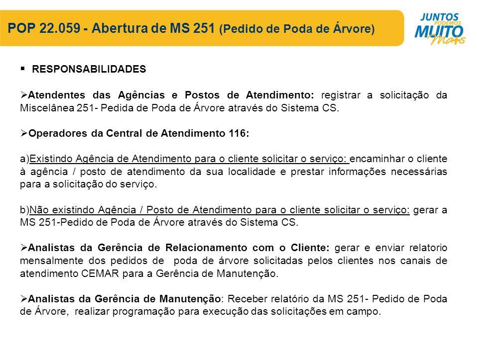 POP 22.059 - Abertura de MS 251 (Pedido de Poda de Árvore) RESPONSABILIDADES Atendentes das Agências e Postos de Atendimento: registrar a solicitação