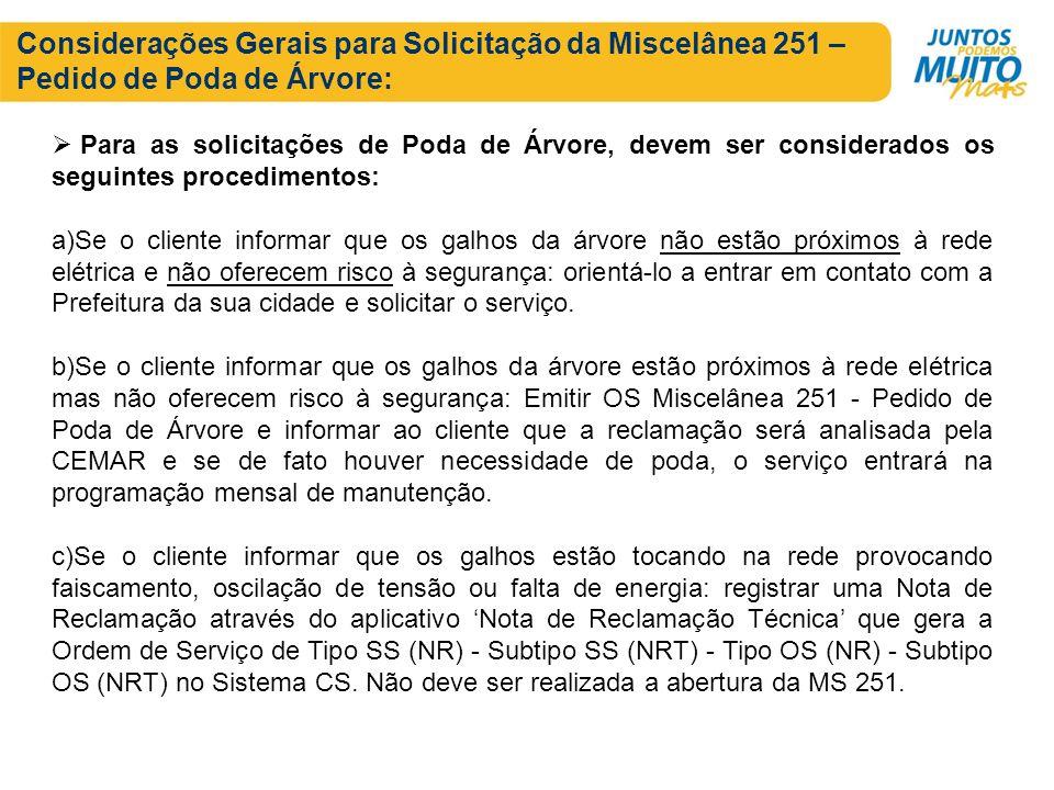 Considerações Gerais para Solicitação da Miscelânea 251 – Pedido de Poda de Árvore: Para as solicitações de Poda de Árvore, devem ser considerados os
