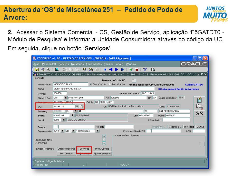 Abertura da OS de Miscelânea 251 – Pedido de Poda de Árvore: 2. Acessar o Sistema Comercial - CS, Gestão de Serviço, aplicação F5GATDT0 - Módulo de Pe