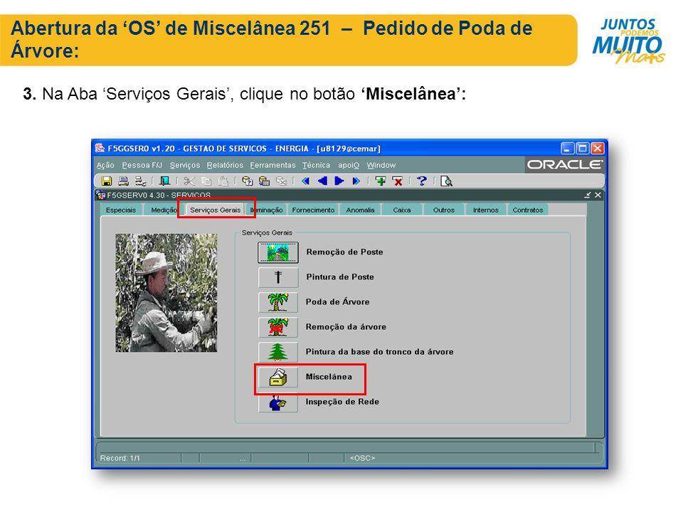 Abertura da OS de Miscelânea 251 – Pedido de Poda de Árvore: 3. Na Aba Serviços Gerais, clique no botão Miscelânea: