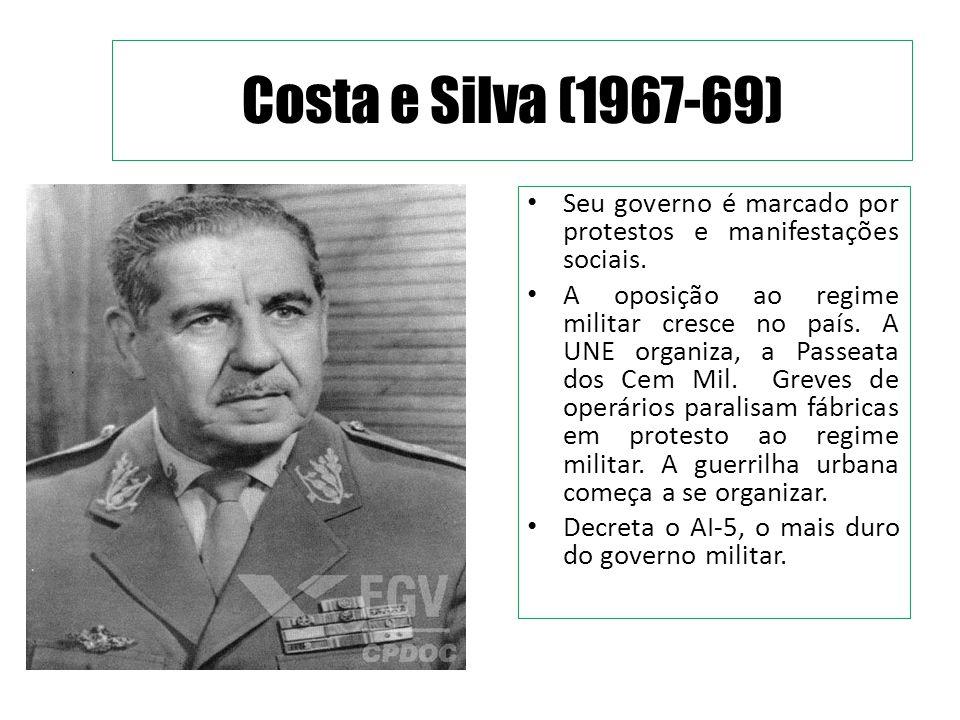 Costa e Silva (1967-69) Seu governo é marcado por protestos e manifestações sociais.