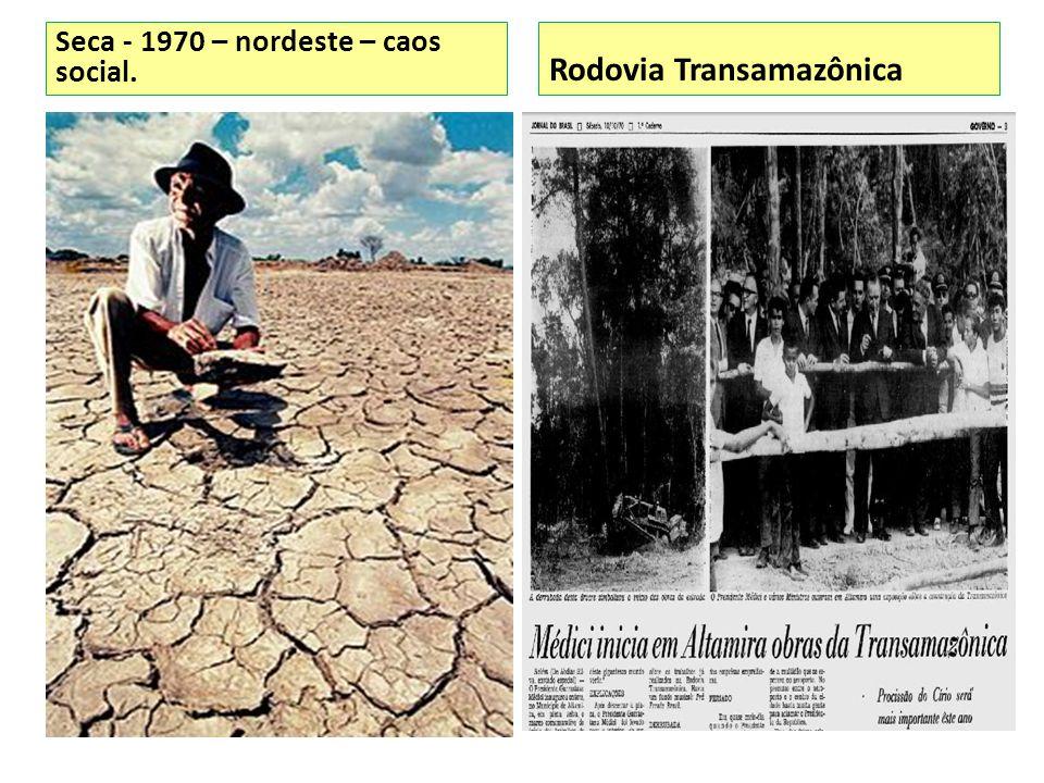 Seca - 1970 – nordeste – caos social. Rodovia Transamazônica