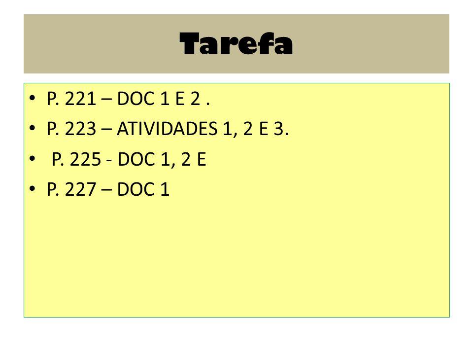 Tarefa P. 221 – DOC 1 E 2. P. 223 – ATIVIDADES 1, 2 E 3. P. 225 - DOC 1, 2 E P. 227 – DOC 1