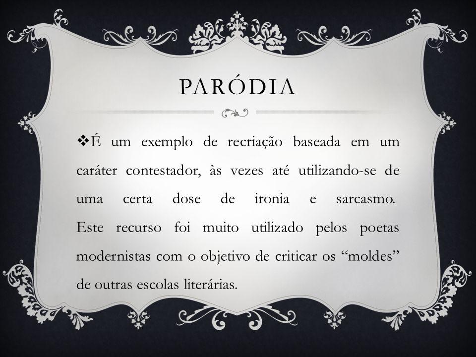 PARÓDIA É um exemplo de recriação baseada em um caráter contestador, às vezes até utilizando-se de uma certa dose de ironia e sarcasmo. Este recurso f