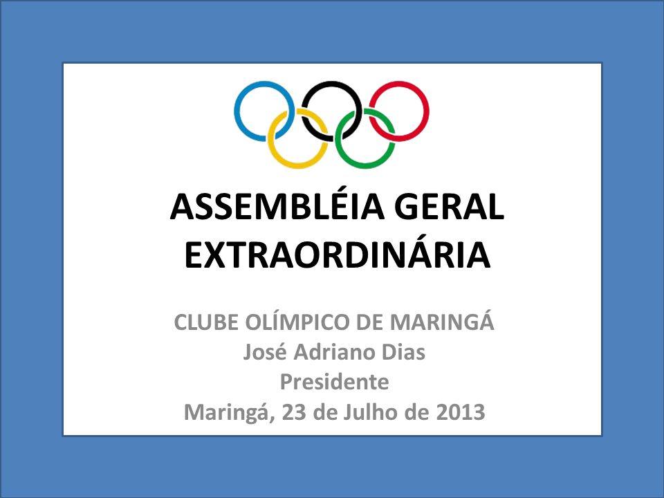 ASSEMBLÉIA GERAL EXTRAORDINÁRIA CLUBE OLÍMPICO DE MARINGÁ José Adriano Dias Presidente Maringá, 23 de Julho de 2013