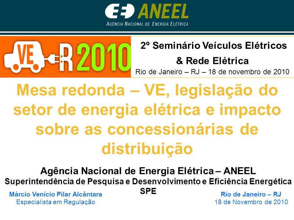 Mesa redonda – VE, legislação do setor de energia elétrica e impacto sobre as concessionárias de distribuição Rio de Janeiro – RJ 18 de Novembro de 20