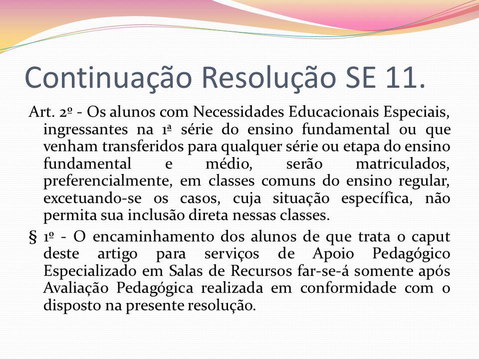 Continuação Resolução SE 11. Art. 2º - Os alunos com Necessidades Educacionais Especiais, ingressantes na 1ª série do ensino fundamental ou que venham