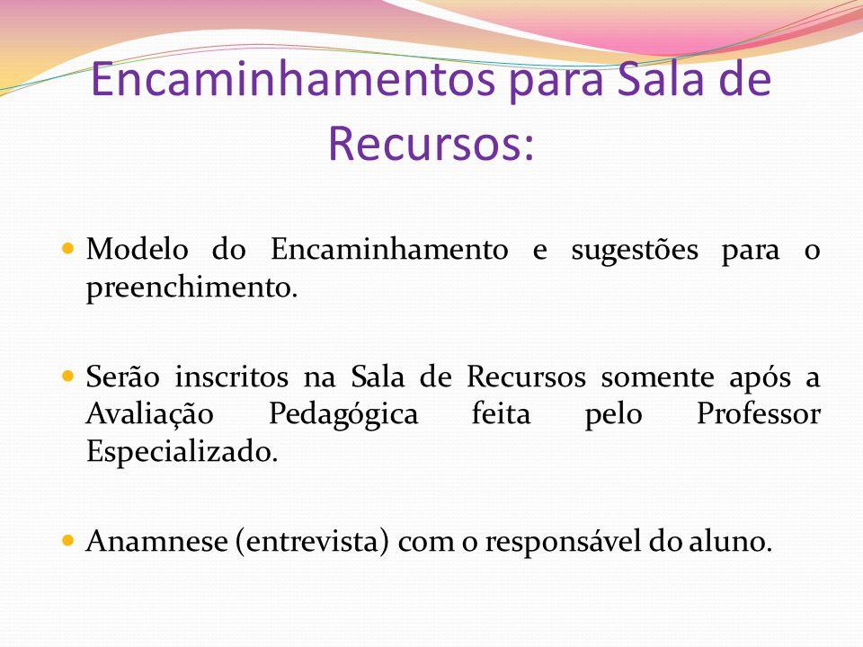 Encaminhamentos para Sala de Recursos: Modelo do Encaminhamento e sugestões para o preenchimento. Serão inscritos na Sala de Recursos somente após a A