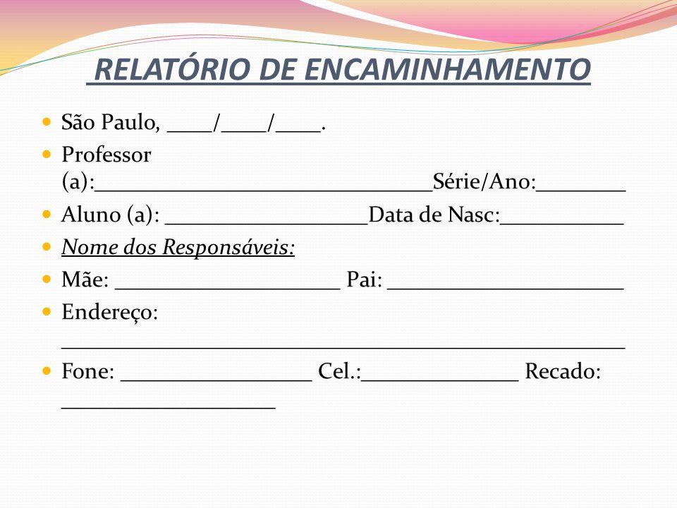 RELATÓRIO DE ENCAMINHAMENTO São Paulo, ____/____/____. Professor (a):______________________________Série/Ano:________ Aluno (a): __________________Dat