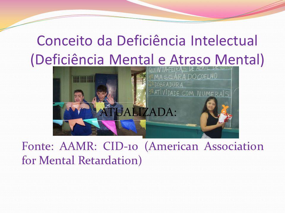 Conceito da Deficiência Intelectual (Deficiência Mental e Atraso Mental) ATUALIZADA: Fonte: AAMR: CID-10 (American Association for Mental Retardation)