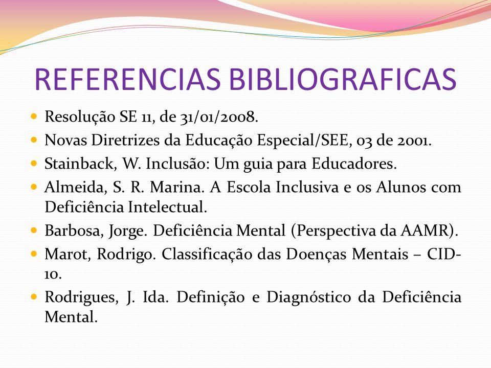 REFERENCIAS BIBLIOGRAFICAS Resolução SE 11, de 31/01/2008. Novas Diretrizes da Educação Especial/SEE, 03 de 2001. Stainback, W. Inclusão: Um guia para