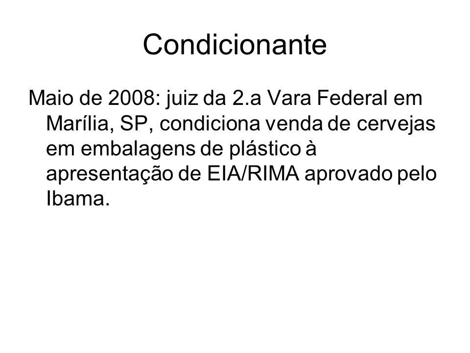 Condicionante Maio de 2008: juiz da 2.a Vara Federal em Marília, SP, condiciona venda de cervejas em embalagens de plástico à apresentação de EIA/RIMA aprovado pelo Ibama.